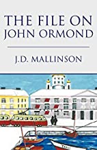The File on John Ormond by J.D. Mallinson