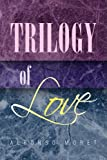 Alfonso Moret: Trilogy of Love