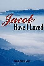 Jacob Have I Loved by Pamela Haught Stuart