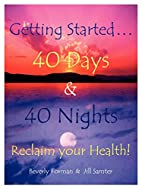 Getting Started. . . 40 Days & 40 Nights…