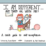 Baker, Diane: I Am Different: But That's Okay With Me