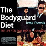 Plevnik, Iztok: The Bodyguard Diet: The Life You Save May Be Your Own