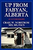 Norstrom, Craig W.: Up from Fabyan, Alberta: An Autobiography