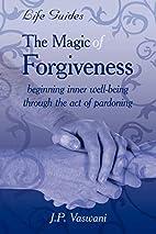 The Magic Of Forgiveness by J. P. Vaswani