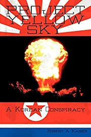 Project Yellow Sky: A Korean Conspiracy by…