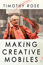 Making Creative Mobiles by Timothy Rose