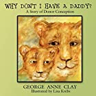 Why Don't I Have A Daddy?: A Story of…