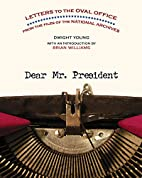 Dear Mr. President: Letters to the Oval…