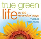 True Green Life: In 100 Everyday Ways (True…
