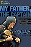 Cousteau, Jean-Michel: My Father, the Captain: My Life With Jacques Cousteau
