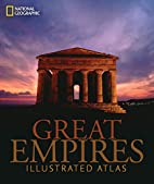Great Empires: An Illustrated Atlas by…