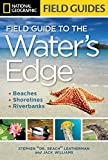 Leatherman, Stephen: National Geographic Field Guide to the Water's Edge: Beaches, Shorelines, and Riverbanks