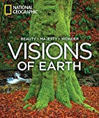 Visions of Earth: Beauty, Majesty, Wonder by…