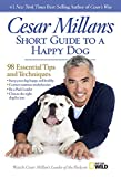 Millan, Cesar: Cesar Millan's Short Guide to a Happy Dog: 98 Essential Tips and Techniques