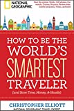Elliott, Christopher: How to Be the World's Smartest Traveler (and Save Time, Money, and Hassle)