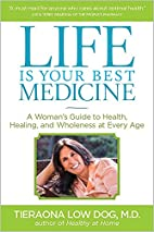 Life Is Your Best Medicine: A Woman's Guide…