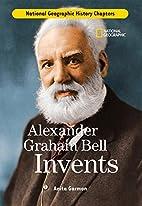 Alexander Graham Bell Invents by Anita…