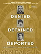 Denied, Detained, Deported: Stories from the…