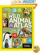 Nat Geo Wild Animal Atlas: Earth's Astonishing Animals and Where They Live (National Geographic Kids)
