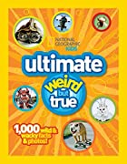 Ultimate Weird but True: 1,000 Wild & Wacky…