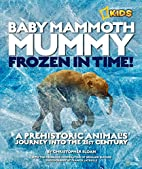 Baby Mammoth Mummy: Frozen in Time: A…