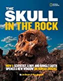 Aronson, Marc: The Skull in the Rock: How a Scientist, a Boy, and Google Earth Opened a New Window on Human Origins