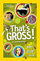 That's Gross!: Icky Facts That Will…