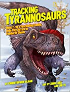 Tracking Tyrannosaurs: Meet T. rex's…
