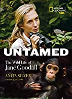 Untamed: The Wild Life of Jane Goodall by…