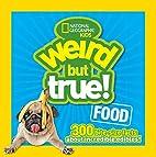 Weird but true! : food : 300 bite-size facts…