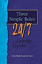 Three Simple Rules 24/7 Leader Guide: A…