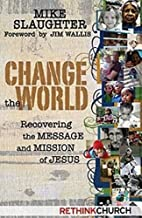Change the World: Recovering the Message and…