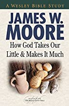 How God Takes Our Little & Makes it Much…