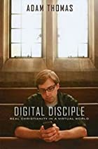 Digital Disciple: Real Christianity in a…