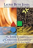 Jones, Laurie Beth: Four Elements of Christian Leadership: Discovering Who We Are and How We Work Together
