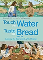 Touch the Water, Taste the Bread Ages 4-8…