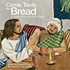 Come, Taste the Bread: A Storybook About the…