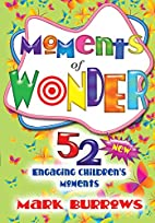 Moments of Wonder: 52 New Engaging…