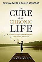 The Cure for the Chronic Life: Overcoming…
