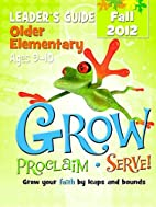Grow, Proclaim, Serve! Older Elementary…