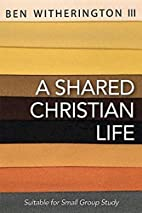 A Shared Christian Life by Ben Witherington