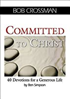Committed to Christ: 40 Devotions for a…