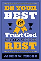Do Your Best and Trust God for the Rest by…