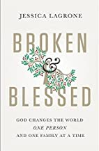 Broken & Blessed: God Changes the World One…