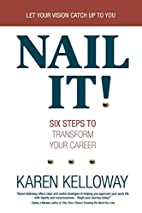 NAIL IT!: Six Steps to Transform Your Career…
