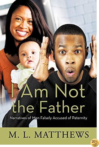 I Am Not the Father: Narratives of Men Falsely Accused of Paternity