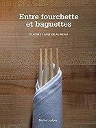 Entre Fourchette Et Baguettes: plaisir et…