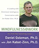 Goleman, Daniel: Mindfulness @ Work: A Leading with Emotional Intelligence Conversation with Jon Kabat-Zinn