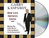 Kasparov, Garry: How Life Imitates Chess
