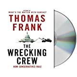 Frank, Thomas: The Wrecking Crew: How Conservatives Rule